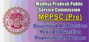 MPPSC Pre And Mains Previous year All Question Papers PDF Book
