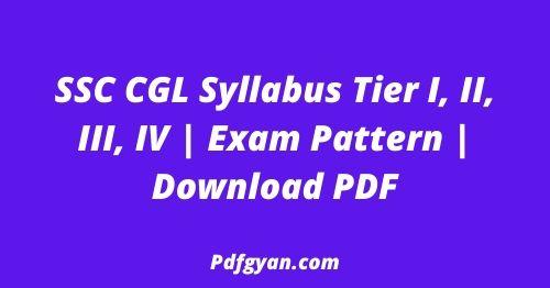 SSC CGL Syllabus Tier I, II, III, IV Exam Pattern Download PDF