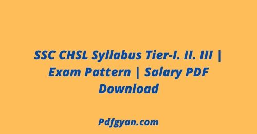 SSC CHSL Syllabus Tier-I. II. III Exam Pattern Salary PDF Download