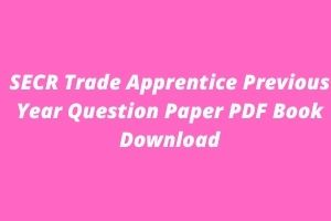 SECR Trade Apprentice Previous Year Question Paper PDF Book Download